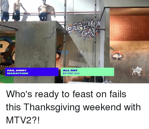 Fail, Memes, and Mtv: FAIL ARMY  MARATHON  ALL DAY  NEXT FRIDAY 12p/ila  MTV Who's ready to feast on fails this Thanksgiving weekend with MTV2?!