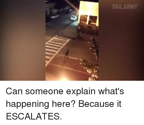 What Happened Here: FAILARMY Can someone explain what's happening here? Because it ESCALATES.