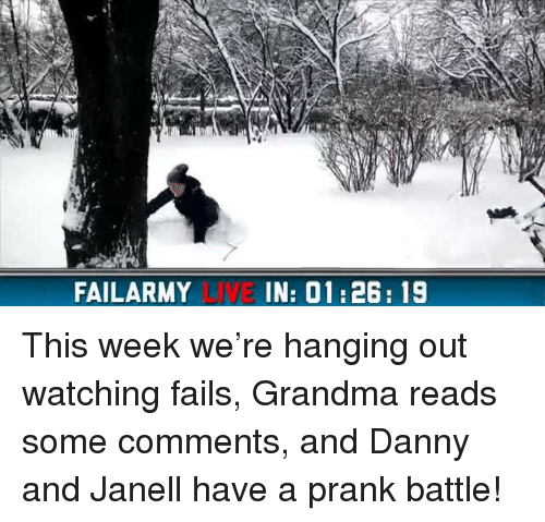 Janell: FAILARMY  IN: 01 26 19 This week we're hanging out watching fails, Grandma reads some comments, and Danny and Janell have a prank battle!