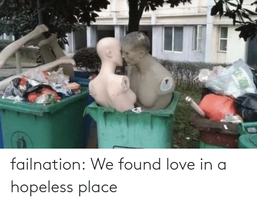 We Found Love: failnation:  We found love in a hopeless place