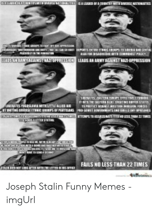 Stalin Funny: FAILS NO LESS THAN 22 TIMES Joseph Stalin Funny Memes - imgUrl