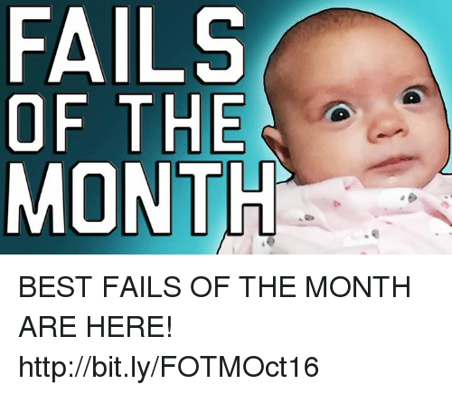 Fail, Memes, and Best: FAILS  OF THE  MONTH BEST FAILS OF THE MONTH ARE HERE! http://bit.ly/FOTMOct16