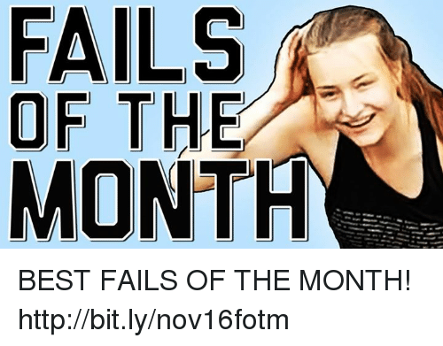Fail, Memes, and 🤖: FAILS  OF THE  MONTH BEST FAILS OF THE MONTH! http://bit.ly/nov16fotm
