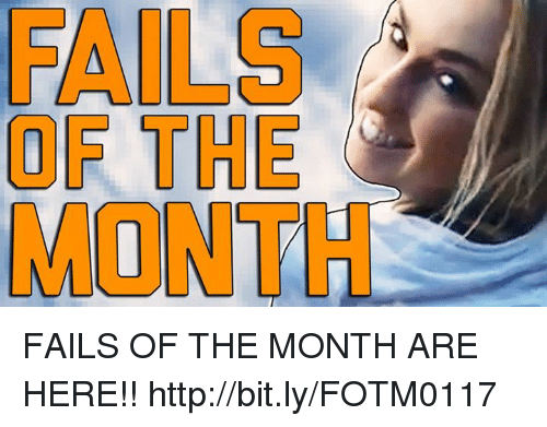 Memes and 🤖: FAILS  OF THE  MONTH FAILS OF THE MONTH ARE HERE!! http://bit.ly/FOTM0117