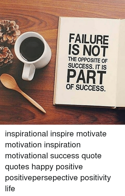 Inspirational Quotes About Failure: FAILURE IS NOT THE OPPOSITE OF U SUCCESS IT IS PART OF