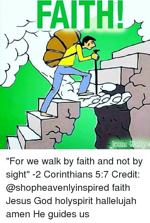 """Hallelujah, Memes, and 🤖: FAITH!  esus daily """"For we walk by faith and not by sight"""" -2 Corinthians 5:7 Credit: @shopheavenlyinspired faith Jesus God holyspirit hallelujah amen He guides us"""