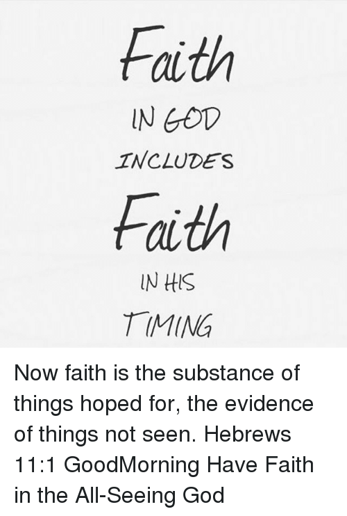 God, Memes, and Faith: Faith  IN 60D  INCLUDES  faith  IN ttlS  TIMING Now faith is the substance of things hoped for, the evidence of things not seen. Hebrews 11:1 GoodMorning Have Faith in the All-Seeing God