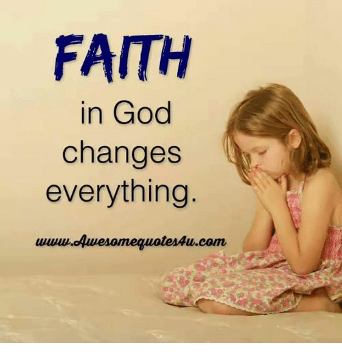 God, Memes, and Faith: FAITH  in God  changes  everything  wwuw.oAwesomeguotes4u.com  uuu uuesomequoterAu.com