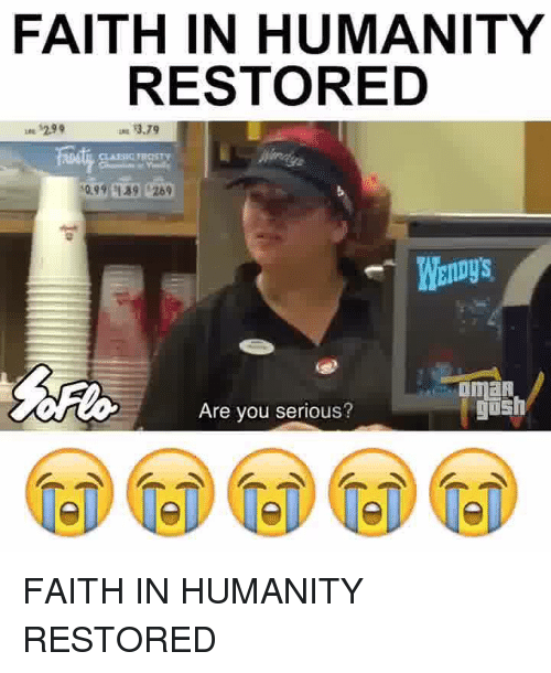 Memes, 🤖, and Seriously: FAITH IN HUMANITY  RESTORED  299  Are you serious? FAITH IN HUMANITY RESTORED