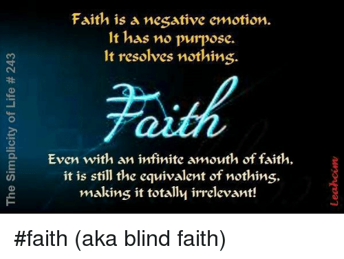Memes, Faith, and 🤖: Faith is a negative emotion.  It has no purpose.  It resolves nothing.  Even with an infinite amouth of faith,  it is still the equivalent of nothins,  makins it totally irrelevant! #faith (aka blind faith)