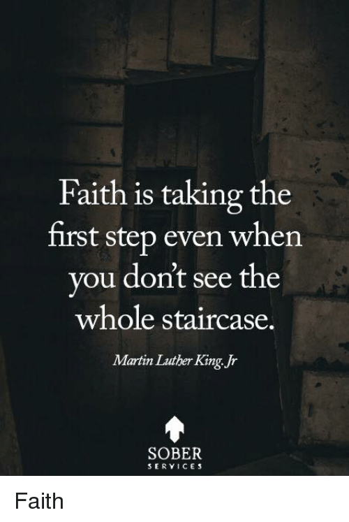 Martin, Martin Luther King Jr., and Memes: Faith is taking the  first step even when  you dont see the  whole staircase.  Martin Luther King Jr  SOBER  SERVICES Faith