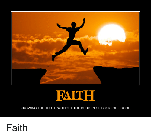 Logic, Faith, and Truth: FAITH  KNOWING THE TRUTH WITHOUT THE BURDEN OF LOGIC OR PROOF Faith