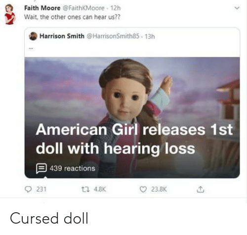 Harrison: Faith Moore @FaithKMoore - 12h  Wait, the other ones can hear us??  Harrison Smith @HarrisonSmith85 - 13h  American Girl releases 1st  doll with hearing loss  9 439 reactions  L7 4.8K  231  23.8K Cursed doll