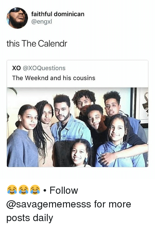 Memes, The Weeknd, and Dominican: faithful dominican  @engxl  this The Calendr  XO @xoQuestions  The Weeknd and his cousins 😂😂😂 • Follow @savagememesss for more posts daily