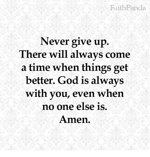 God, Memes, and Time: FaithPanda  Never give up  There will always come  a time when things get  better. God is always  with you, even when  no one else is.  Amen.