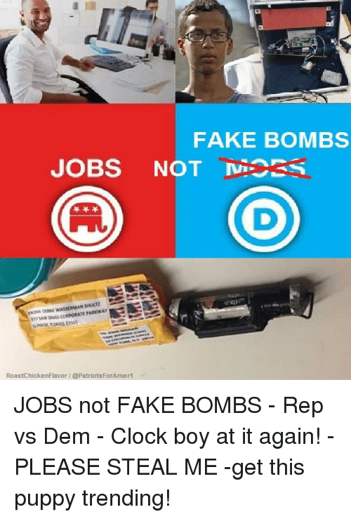 Clock, Fake, and Jobs: FAKE BOMBS  A RASS CORPORATE  RoastChickenFlavor @PatriotsForAmerf