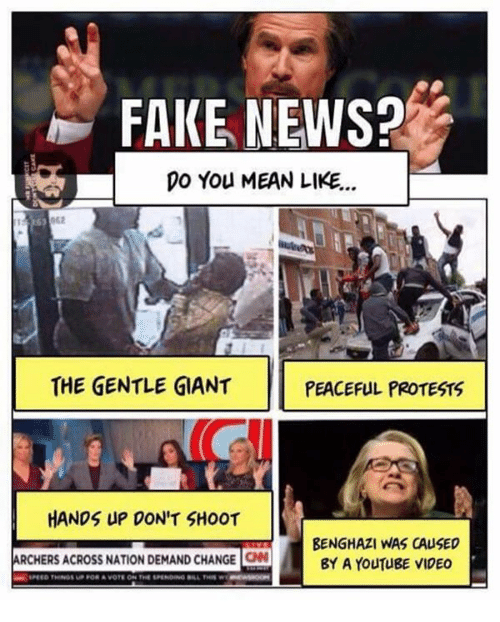 peaceful protest: FAKE NEWS?  DO You MEAN LIKE...  THE GENTLE GIANT  PEACEFUL PROTESTS  HANDS UP DON'T SHOOT  mm BENGHAZI WAS CAUSED  ARCHERS ACRoss NATION DEMAND CHANGE ON  BY A YouTuBE VIDEO