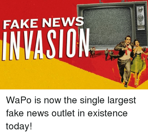 Memes, 🤖, and Invasion: FAKE NEWS  INVASION WaPo is now the single largest fake news outlet in existence today!