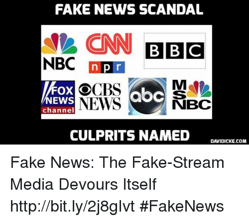 Memes, Scandal, and 🤖: FAKE NEWS SCANDAL  CNN BBC  NBC  n P r  FOX OCB  channel  NEWS NBC  CULPRITS NAMED  DAVIDICKE.COM Fake News: The Fake-Stream Media Devours Itself http://bit.ly/2j8gIvt #FakeNews