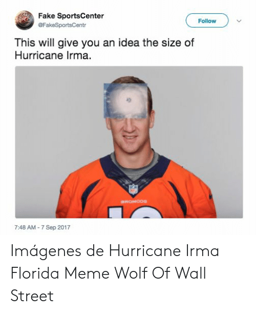 Florida Meme: Fake SportsCenter  @FakeSportsCentr  Follow  This will give you an idea the size of  Hurricane Irma.  7:48 AM -7 Sep 2017 Imágenes de Hurricane Irma Florida Meme Wolf Of Wall Street