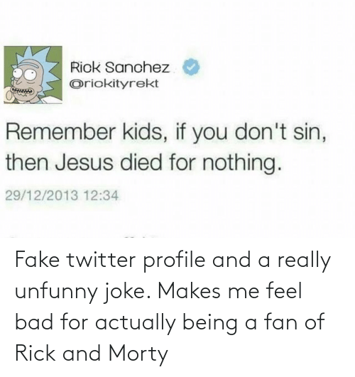 Unfunny: Fake twitter profile and a really unfunny joke. Makes me feel bad for actually being a fan of Rick and Morty