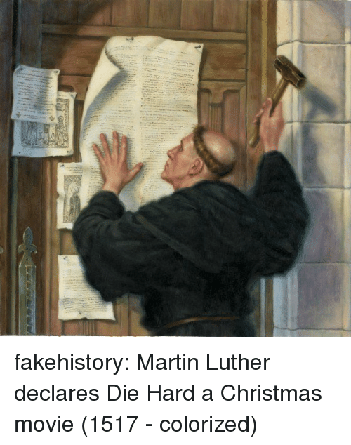 die hard: fakehistory:  Martin Luther declares Die Hard a Christmas movie (1517 - colorized)