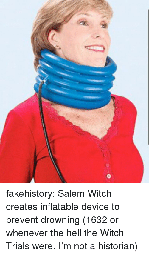 salem: fakehistory:  Salem Witch creates inflatable device to prevent drowning (1632 or whenever the hell the Witch Trials were. I'm not a historian)