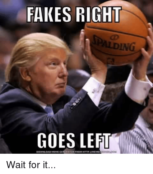 meme generators: FAKES RIGHT  GOES LE  DOWNLOAD MEME GENERATOR FROM HTTP Wait for it...
