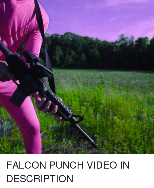 falcone: FALCON PUNCH VIDEO IN DESCRIPTION