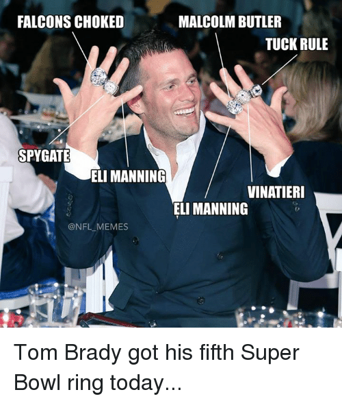 super bowl rings: FALCONS CHOKED  MALCOLM BUTLER  TUCK RULE  SPYGATE  ELI MANNING  VINATIERI  ELI MANNING  @NFL MEMES Tom Brady got his fifth Super Bowl ring today...