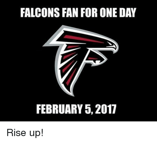 Falcons Fans: FALCONS FAN FOR ONE DAY  FEBRUARY 5, 2017 Rise up!