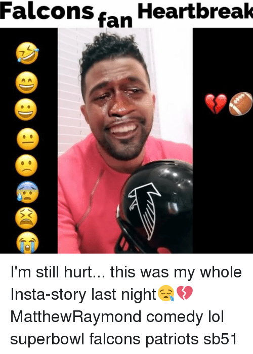 Falcons Fans: Falcons fan  Heartbreak I'm still hurt... this was my whole Insta-story last night😪💔 MatthewRaymond comedy lol superbowl falcons patriots sb51