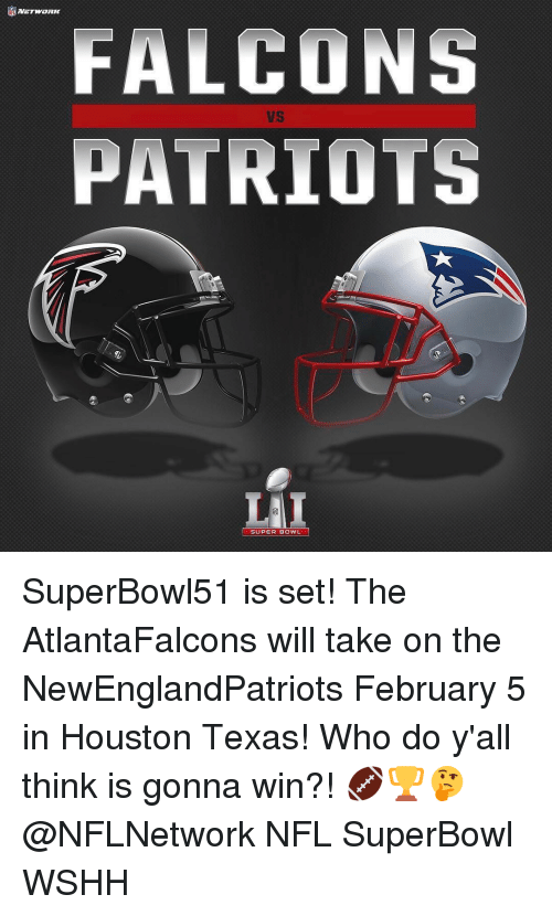 Memes, Super Bowl, and Bowling: FALCONS  PATRIOTS  SUPER BOWL SuperBowl51 is set! The AtlantaFalcons will take on the NewEnglandPatriots February 5 in Houston Texas! Who do y'all think is gonna win?! 🏈🏆🤔 @NFLNetwork NFL SuperBowl WSHH