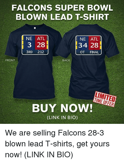 Memes, Super Bowl, and Falcons: FALCONS SUPER BOWL  BLOWN LEAD T-SHIRT  NE ATL  NE ATL  3 28  34 28  3RD  2:12  OT FINAL  FRONT  BACK  BUY NOW!  (LINK IN BIO) We are selling Falcons 28-3 blown lead T-shirts, get yours now! (LINK IN BIO)