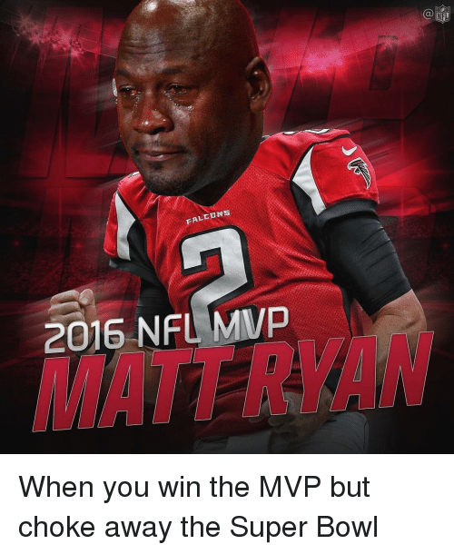 Memes, 🤖, and Super Bowls: FALEENS  2016 NFL MVP When you win the MVP but choke away the Super Bowl