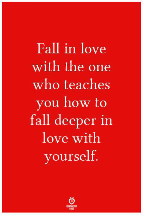 Fall, Love, and How To: Fall in love  with the one  who teaches  you how to  fall deeper in  love with  yourself