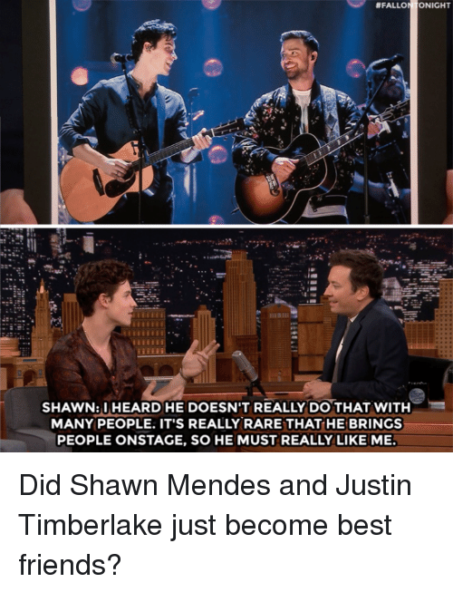 Fall, Friends, and Justin TImberlake:  #FALL  NIGHT  SHAWN:IHEARD HE DOESN'T REALLY DO THAT WITH  MANY PEOPLE. IT'S REALLY RARE THAT HE BRINGS  PEOPLE ONSTAGE, SO HE MUST REALLY LIKE ME Did Shawn Mendes and Justin Timberlake just become best friends?