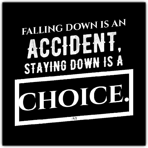 Falling Down: FALLING DOWN IS AN  ACCIDENT  STAYING DOWN ISA  CHOICE.  -S3