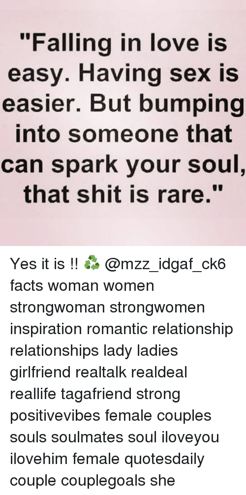 """Facts, Love, and Memes: """"Falling in love is  easy. Having sex is  easier. But bumping  into someone that  can spark your soul  that shit is rare. Yes it is !! ♻️ @mzz_idgaf_ck6 facts woman women strongwoman strongwomen inspiration romantic relationship relationships lady ladies girlfriend realtalk realdeal reallife tagafriend strong positivevibes female couples souls soulmates soul iloveyou ilovehim female quotesdaily couple couplegoals she"""