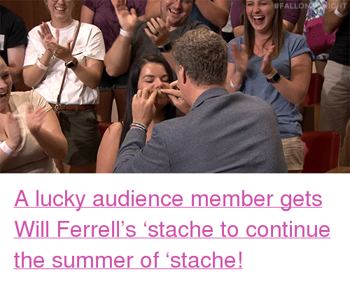 """Will Ferrell:  # FALLO <p><a href=""""https://www.youtube.com/watch?v=ApxOVlXC9tw"""" target=""""_blank"""">A lucky audience member gets Will Ferrell's'stache to continue the summer of'stache!</a></p>"""