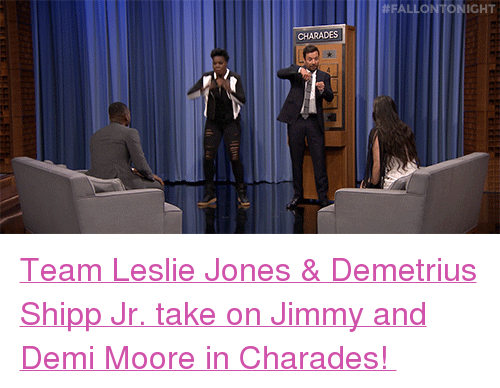 """charades:  #FALLONİONIGHT  CHARADES <p><a href=""""https://www.youtube.com/watch?v=b3pE2gd7R6g"""" target=""""_blank"""">Team Leslie Jones &amp; Demetrius Shipp Jr. take on Jimmy and Demi Moore in Charades!</a></p>"""