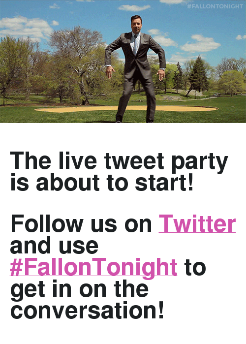 """Search: <h2><b>The live tweet party is about to start!</b></h2><h2><b>Follow us on <a href=""""https://twitter.com/FallonTonight"""" target=""""_blank"""">Twitter</a> and use <a href=""""https://twitter.com/search?f=tweets&amp;vertical=default&amp;q=%23FallonTonight&amp;src=typd"""" target=""""_blank"""">#FallonTonight</a> to get in on the conversation! </b></h2>"""