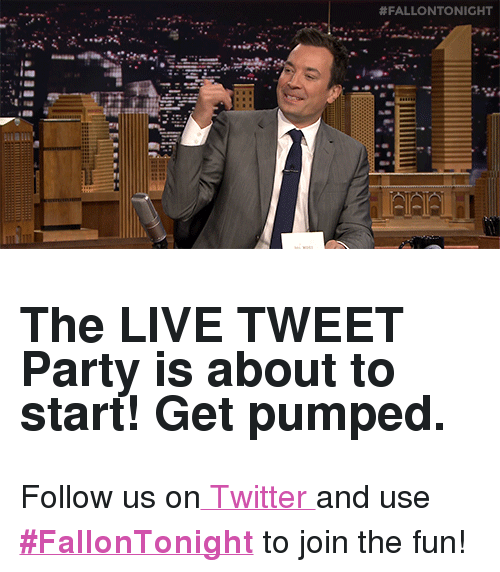 """Get Pumped: <h2><b>The LIVE TWEET Party is about to start! Get pumped.</b></h2><p>Follow us on<a href=""""http://twitter.com/fallontonight"""" target=""""_blank""""> Twitter </a>and use <a href=""""https://twitter.com/search?f=tweets&amp;vertical=default&amp;q=%23FallonTonight&amp;src=typd"""" target=""""_blank""""><b>#FallonTonight</b></a> to join the fun!</p>"""