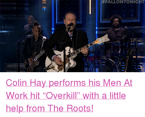 """men at work: <p><a href=""""http://www.nbc.com/the-tonight-show/video/colin-hay-overkill/2968247"""" target=""""_blank"""">Colin Hay performs his Men At Work hit &ldquo;Overkill&rdquo; with a little help fromThe Roots!</a><br/></p>"""