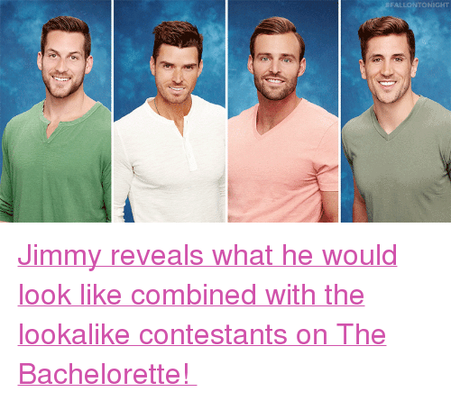 """The Bachelorette: FALLONTONİGHT <p><a href=""""https://www.youtube.com/watch?v=GmAVv0tFoQU&amp;list=UU8-Th83bH_thdKZDJCrn88g&amp;index=6"""" target=""""_blank"""">Jimmy reveals what he would look like combined with the lookalike contestants on The Bachelorette!</a><br/></p>"""