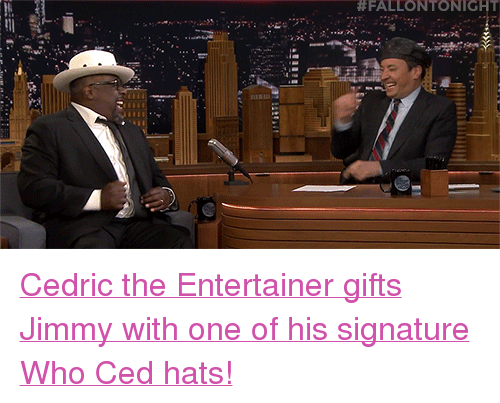 """cedric the entertainer: <p><a href=""""https://www.youtube.com/watch?v=ikSzQBw1MRM"""" target=""""_blank"""">Cedric the Entertainer gifts Jimmy with one of his signature Who Ced hats!</a></p>"""