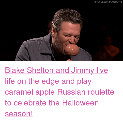 """russian roulette: <p><a href=""""https://www.youtube.com/watch?v=njVTgmI4M6w&amp;t=161s"""" target=""""_blank"""">Blake Shelton and Jimmy live life on the edge and play caramel apple Russian roulette to celebrate the Halloween season!</a></p>"""