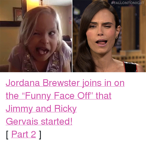 """funny face: <p><a href=""""https://www.youtube.com/watch?v=-QZX7uaILjA&amp;index=1&amp;list=UU8-Th83bH_thdKZDJCrn88g"""" target=""""_blank"""">Jordana Brewster joins in on the &ldquo;Funny Face Off&rdquo; that Jimmy and Ricky Gervaisstarted!</a><br/></p><p>[ <a href=""""http://www.nbc.com/the-tonight-show/segments/117641"""" target=""""_blank"""">Part 2</a> ]</p>"""
