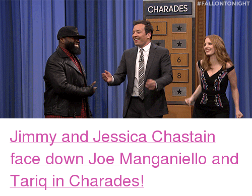 """charades:  #FALLONTONIGHT  CHARADES  1 <p><a href=""""https://www.youtube.com/watch?v=6cS4KtgBHjw"""" target=""""_blank"""">Jimmy and Jessica Chastain face down Joe Manganiello and Tariq in Charades!</a><br/></p>"""