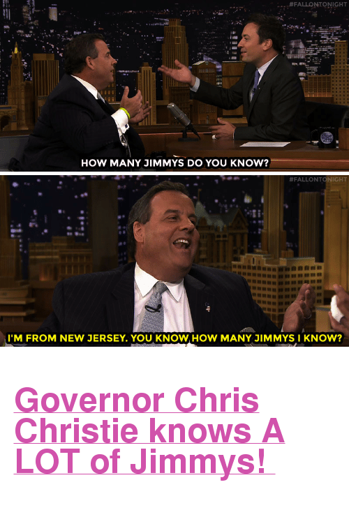 "Target, Chris Christie, and Http:  #FALLONTONIGHT  HOW MANY JIMMYS DO YOU KNOW?   #FALLONTONIGHT  I'M FROM NEW JERSEY. YOU KNOW HOW MANY JIMMYS I KNOW? <h2><b><a href=""http://www.nbc.com/the-tonight-show/video/governor-chris-christie-victoria-justice-gary-clark-jr/2895209"" target=""_blank"">Governor Chris Christie knows A LOT of Jimmys! </a></b></h2>"